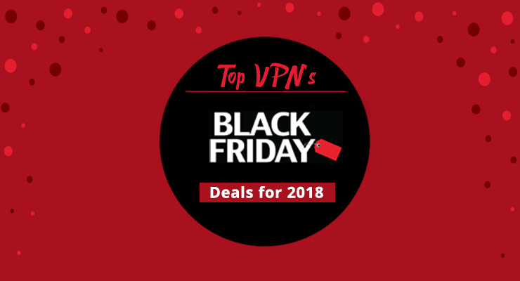 Black Friday VPN Deals 2018 – Protection Guaranteed in Cheaper Rates