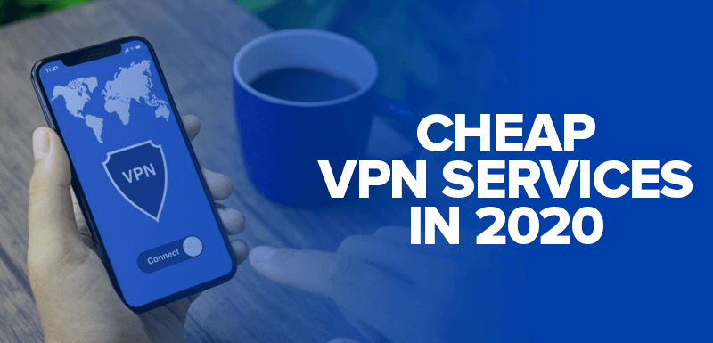 Best Cheap VPN: These 5 VPNs Will Cost You Nothing in 2020