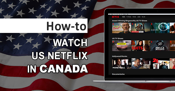 How to Get American Netflix in Canada and Watch All US Titles in 2020