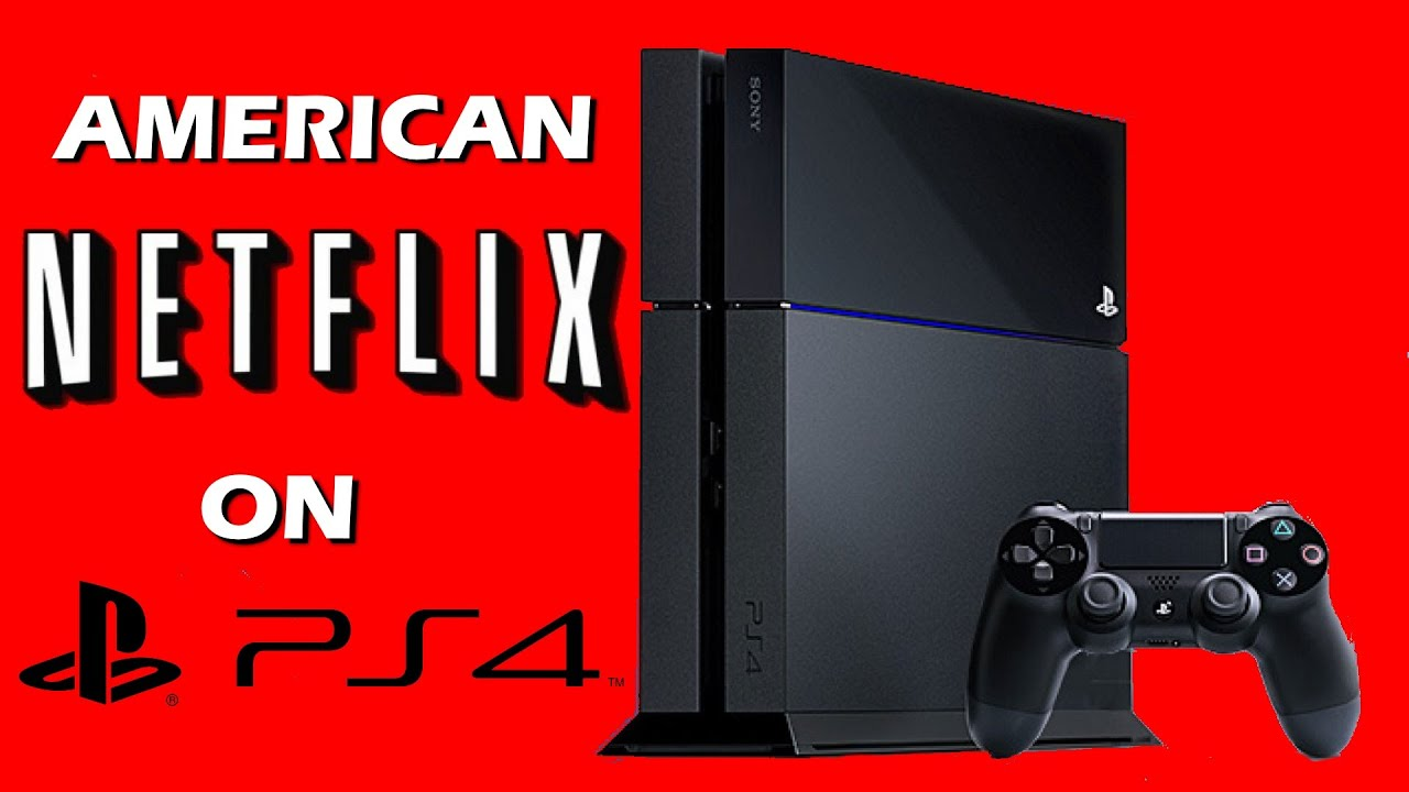 how to watch us netflix in canada on PS4